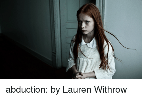 abduction: abduction:  by Lauren Withrow