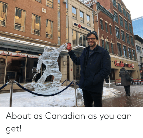 Can Get: About as Canadian as you can get!