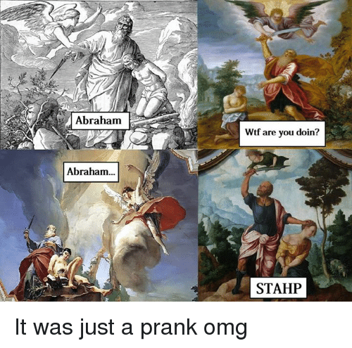 Omg, Prank, and Wtf: Abraham  Wtf are you doin?  Abraham...  STAHP It was just a prank omg