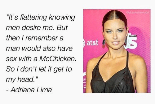 """Atat: absoluteworst  """"it's flattering knowing  men desire me. But  then I remember a  man would also have  sex with a McChicken.  So I don't let it get to  my head.""""  atat 0  IC  Adriana Lima"""