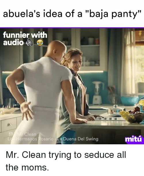 "Rosario: abuela's idea of a ""baja panty""  funnier with  audio  r Clean  mitu  L Hermanos Rosario a Duena Del Swing Mr. Clean trying to seduce all the moms."