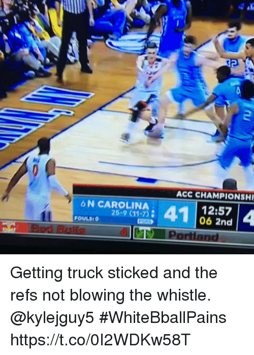 9/11, Basketball, and White People: ACC CHAMPIONSHI  6 N CAROLINA  25-9 (11-7)  12:57  06 2nd  OULS0  ay Portland Getting truck sticked and the refs not blowing the whistle. @kylejguy5 #WhiteBballPains https://t.co/0I2WDKw58T
