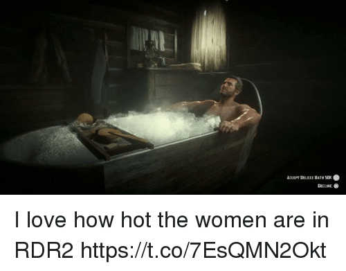 How Hot: ACCEPT DELEXE BATH SOC .  DECLINE I love how hot the women are in RDR2 https://t.co/7EsQMN2Okt