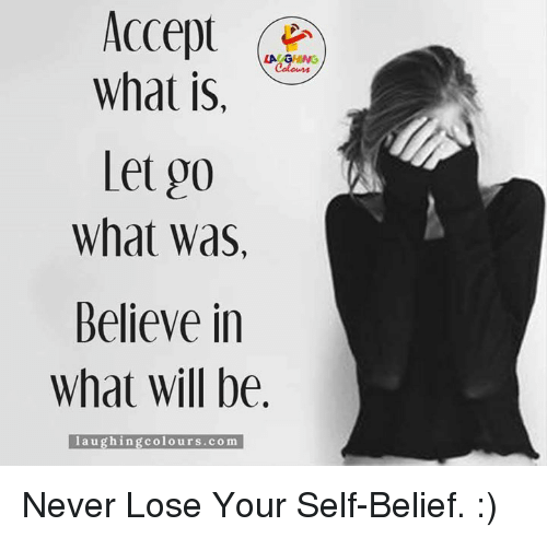 self belief: Accept  LA GRING  What is  Let oo  What Was,  Believe in  What Will be  laughing colours.com Never Lose Your Self-Belief. :)