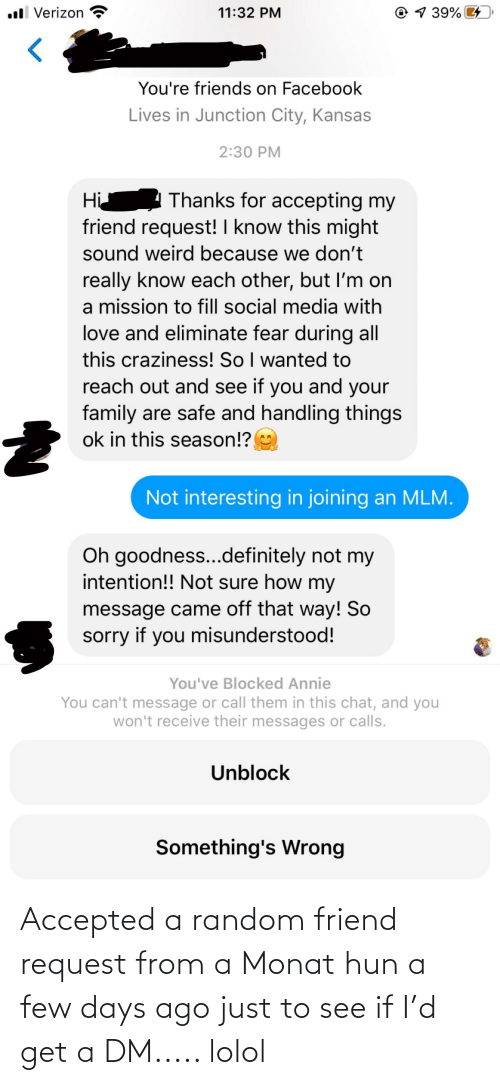 A Dm: Accepted a random friend request from a Monat hun a few days ago just to see if I'd get a DM..... lolol