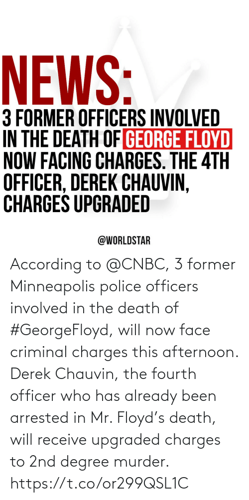 face: According to @CNBC, 3 former Minneapolis police officers involved in the death of #GeorgeFloyd, will now face criminal charges this afternoon. Derek Chauvin, the fourth officer who has already been arrested in Mr. Floyd's death, will receive upgraded charges to 2nd degree murder. https://t.co/or299QSL1C