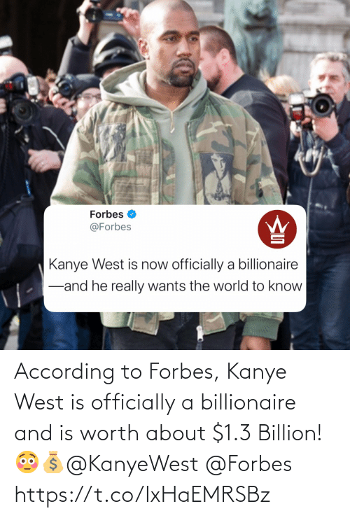 Kanye West: According to Forbes, Kanye West is officially a billionaire and is worth about $1.3 Billion! 😳💰@KanyeWest @Forbes https://t.co/IxHaEMRSBz