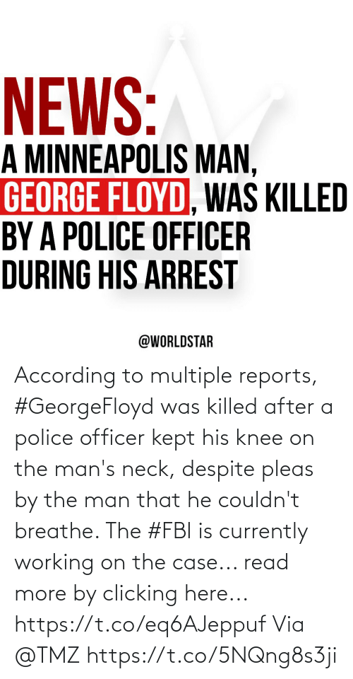 Knee: According to multiple reports, #GeorgeFloyd was killed after a police officer kept his knee on the man's neck, despite pleas by the man that he couldn't breathe. The #FBI is currently working on the case... read more by clicking here... https://t.co/eq6AJeppuf Via @TMZ https://t.co/5NQng8s3ji