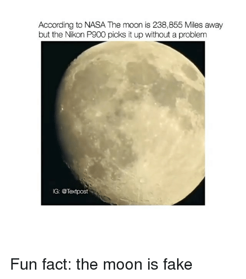 nikon p900: According to NASA The moon is 238,855 Miles away  but the Nikon P900 picks it up without a problem  IG: @Text post Fun fact: the moon is fake