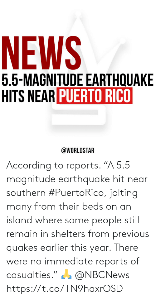 """island: According to reports. """"A 5.5-magnitude earthquake hit near southern #PuertoRico, jolting many from their beds on an island where some people still remain in shelters from previous quakes earlier this year.  There were no immediate reports of casualties."""" 🙏 @NBCNews https://t.co/TN9haxrOSD"""