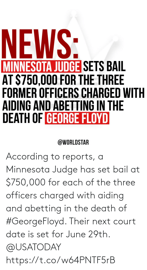 set: According to reports, a Minnesota Judge has set bail at $750,000 for each of the three officers charged with aiding and abetting in the death of #GeorgeFloyd. Their next court date is set for June 29th. @USATODAY https://t.co/w64PNTF5rB
