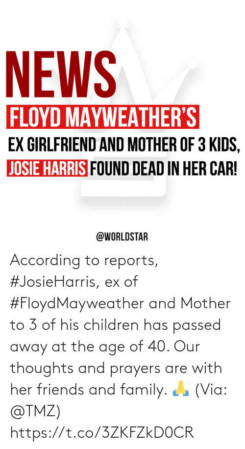 Of His: According to reports, #JosieHarris, ex of #FloydMayweather and Mother to 3 of his children has passed away at the age of 40. Our thoughts and prayers are with her friends and family. 🙏 (Via: @TMZ) https://t.co/3ZKFZkD0CR