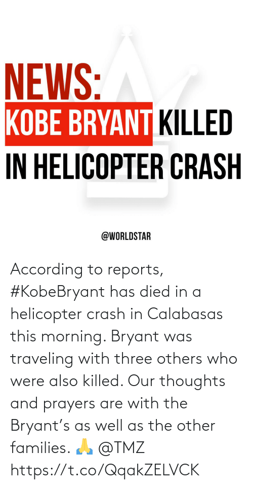 this morning: According to reports, #KobeBryant has died in a helicopter crash in Calabasas this morning. Bryant was traveling with three others who were also killed. Our thoughts and prayers are with the Bryant's as well as the other families. 🙏 @TMZ https://t.co/QqakZELVCK