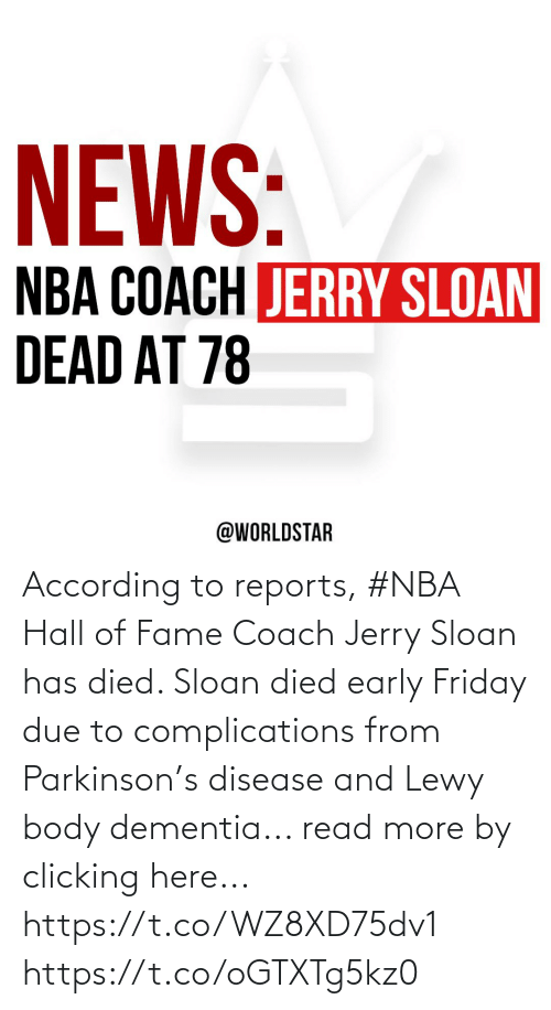 disease: According to reports, #NBA Hall of Fame Coach Jerry Sloan has died.  Sloan died early Friday due to complications from Parkinson's disease and Lewy body dementia... read more by clicking here... https://t.co/WZ8XD75dv1 https://t.co/oGTXTg5kz0