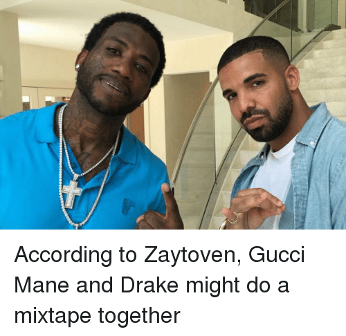 A Mixtape: According to Zaytoven, Gucci Mane and Drake might do a mixtape together