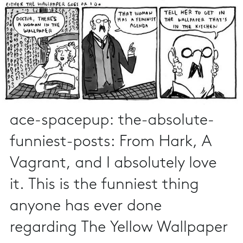 absolutely: ace-spacepup: the-absolute-funniest-posts: From Hark, A Vagrant, and I absolutely love it.  This is the funniest thing anyone has ever done regarding The Yellow Wallpaper