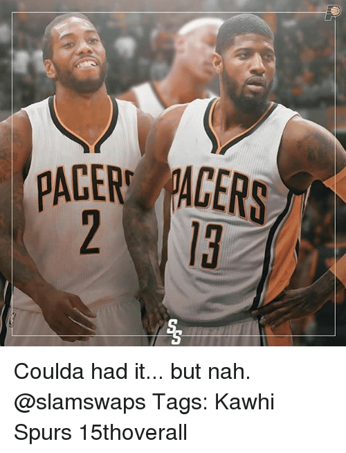 Memes, Spurs, and 🤖: ACER PACERS Coulda had it... but nah. @slamswaps Tags: Kawhi Spurs 15thoverall