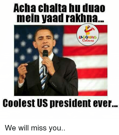 we will miss you: Acha chalta hu duao  mein Vaad rakhna...  LA CHENG  Coolest US president ever... We will miss you..