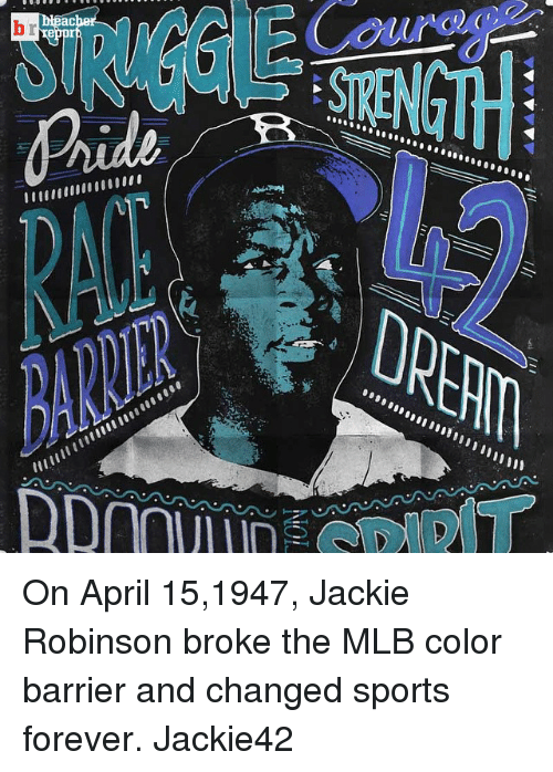 Mlb, Sports, and Forever: ache  acher  eeeeee@0@  DD00lmin  NOT  r  b On April 15,1947, Jackie Robinson broke the MLB color barrier and changed sports forever. Jackie42