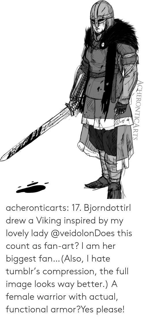 fan art: ACHERONTICARTS acheronticarts:  17. BjorndottirI drew a Viking inspired by my lovely lady @veidolonDoes this count as fan-art? I am her biggest fan…(Also, I hate tumblr's compression, the full image looks way better.)  A female warrior with actual, functional armor?Yes please!
