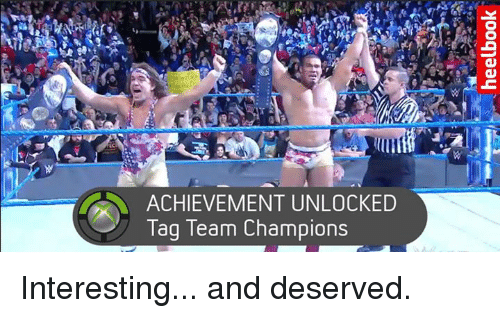 tag team: ACHIEVEMENT UNLOCKED  Tag Team Champions Interesting... and deserved.