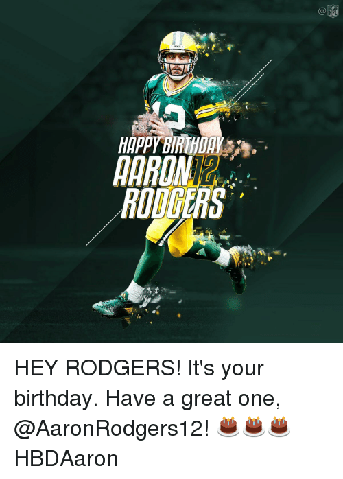 Rodgering: ACKERS  HAPPY BAHIHDAY  RODGERS  NFL HEY RODGERS! It's your birthday. Have a great one, @AaronRodgers12! 🎂🎂🎂 HBDAaron