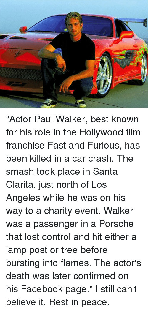 """Dank, 🤖, and Deaths: """"Actor Paul Walker, best known for his role in the Hollywood film franchise Fast and Furious, has been killed in a car crash.  The smash took place in Santa Clarita, just north of Los Angeles while he was on his way to a charity event.  Walker was a passenger in a Porsche that lost control and hit either a lamp post or tree before bursting into flames. The actor's death was later confirmed on his Facebook page.""""  I still can't believe it. Rest in peace."""