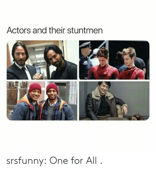 Tumblr, Blog, and Net: Actors and their stuntmen srsfunny:  One for All .