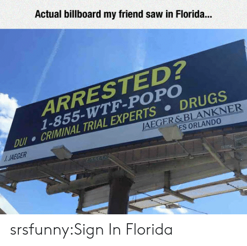 Billboard, Drugs, and Saw: Actual billboard my friend saw in Florida...  ARRESTED?  1-855-WTF-POPO  DRUGS  DUI CRIMINAL TRIAL EXPERTS.  JAEGER  JAEGER&BLANKNER  ES ORLANDO srsfunny:Sign In Florida