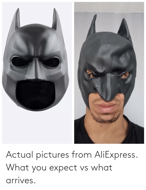 actual: Actual pictures from AliExpress. What you expect vs what arrives.