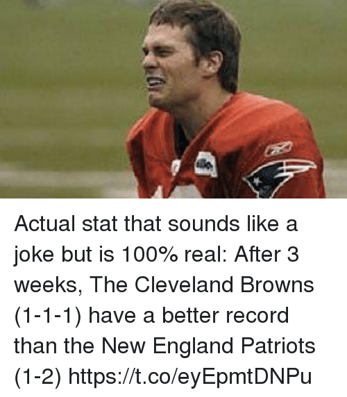 cleveland browns: Actual stat that sounds like a joke but is 100% real:   After 3 weeks, The Cleveland Browns (1-1-1) have a better record than the New England Patriots (1-2) https://t.co/eyEpmtDNPu