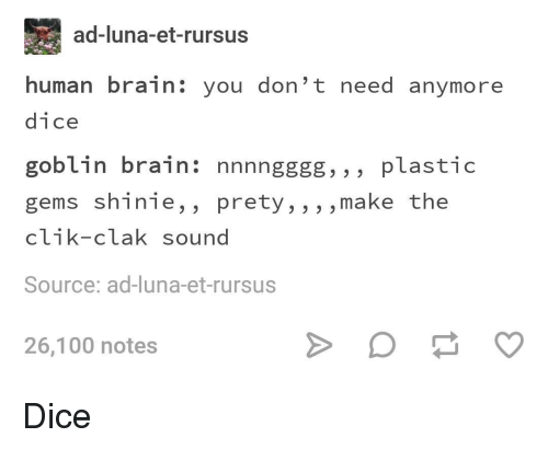 Anaconda, Brain, and Dice: ad-luna-et-rursus  human brain: you don' t need anymore  dice  goblin brain: nnnngggg, , , plastic  gems shinie,, prety,, , ,make the  clik-clak sound  Source: ad-luna-et-rursus  26,100 notes Dice