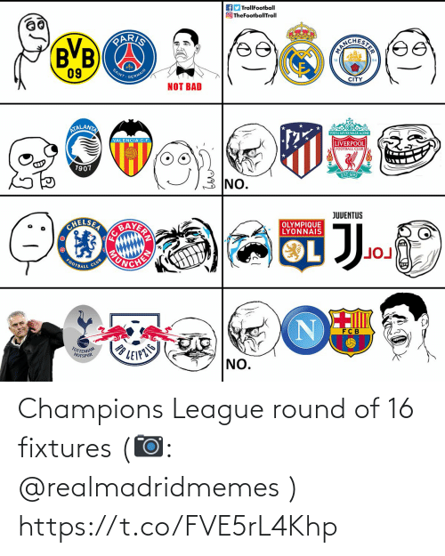 Trollfootball: AD TrollFootball  O TheFootballTroll  PARIS  BVB  ICHERTE  09  SAINT  GERMAIN  CITY  NOT BAD  ATALANTA  YOULL NEVER WALK ALONE  VALENCIA C.F.  LIVERPOOL  FOOTBALL CLUB  1907  EST-1892  NO.  JUVENTUS  BAVER  CHELSEA  OLYMPIQUE  LYONNAIS  FOOTBALL  CLUB  FC B  TOTTENHAM  HOTSPUR  LEIPZIS  NO. Champions League round of 16 fixtures (📷: @realmadridmemes ) https://t.co/FVE5rL4Khp