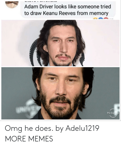Adam Driver: Adam Driver looks like someone tried  to draw Keanu Reeves from memory Omg he does. by Adelu1219 MORE MEMES