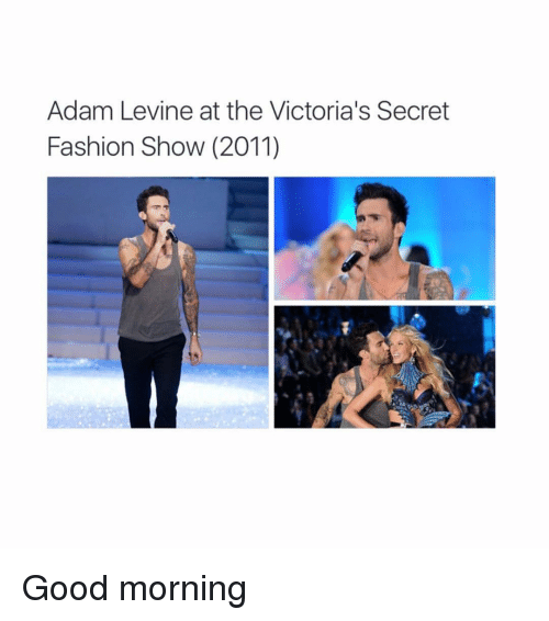 Fashion, Victoria's Secret, and Good Morning: Adam Levine at the Victoria's Secret  Fashion Show (2011) Good morning