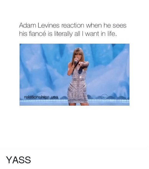 Life, Relationships, and Adam Levine: Adam Levines reaction when he sees  his fiancé is literally all l want in life.  relationships usa YASS