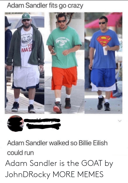 GOAT: Adam Sandler is the GOAT by JohnDRocky MORE MEMES