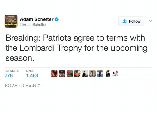 lombardi: Adam Schefter  Follow  v  A  Schefter  Breaking: Patriots agree to terms with  the Lombardi Trophy for the upcoming  Season  RETWEETS LIKES  9:55 AM 12 Mar 2017