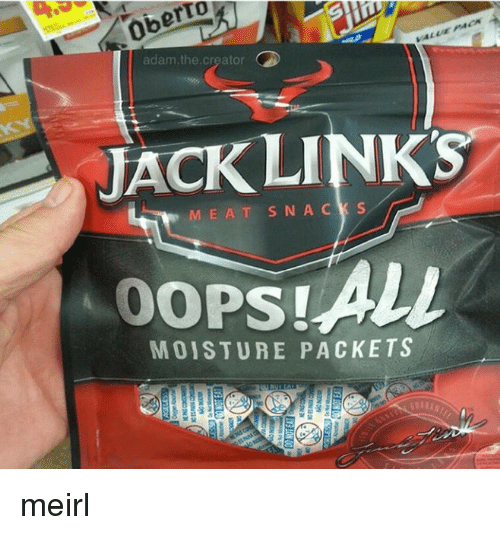 MeIRL, Links, and Creator: adam.the.creator  JACK LINKS  MEAT SNACK S  MOISTURE PACKETS meirl
