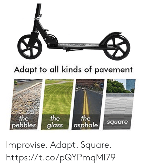 Square: Adapt to all kinds of pavement  the  the  pebbles glass  the  asphale  square Improvise. Adapt. Square. https://t.co/pQYPmqMI79