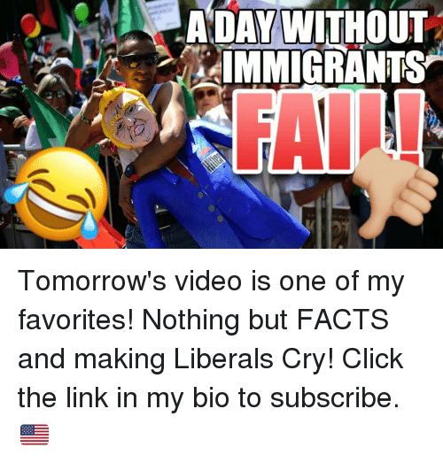 Liberal Crying: ADAY WITHOUT  IMMIGRANTS Tomorrow's video is one of my favorites! Nothing but FACTS and making Liberals Cry! Click the link in my bio to subscribe. 🇺🇸