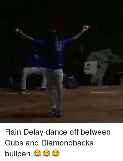 bullpen: aDe Rain Delay dance off between Cubs and Diamondbacks bullpen 😂😂😂