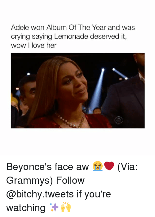 Bitchi: Adele won Album Of The Year and was  crying saying Lemonade deserved it,  wow I love her Beyonce's face aw 😭❤️ (Via: Grammys) Follow @bitchy.tweets if you're watching ✨🙌