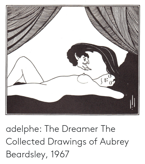 Tumblr, Blog, and Drawings: adelphe: The Dreamer The Collected Drawings of Aubrey Beardsley, 1967