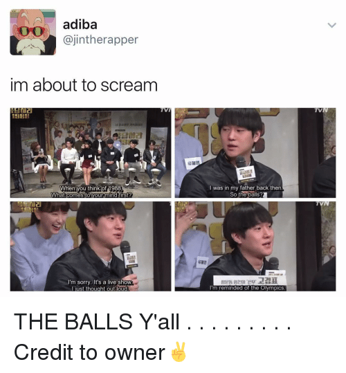 Memes, Scream, and Olympics: adiba  ajintherapper  im about to scream  When you think of 1988  What comes to your mind  I'm sorry. It's a live show  st thought out loud  was in my father back then  So the balls?  m reminded of the Olympics  TVN THE BALLS Y'all . . . . . . . . . Credit to owner✌