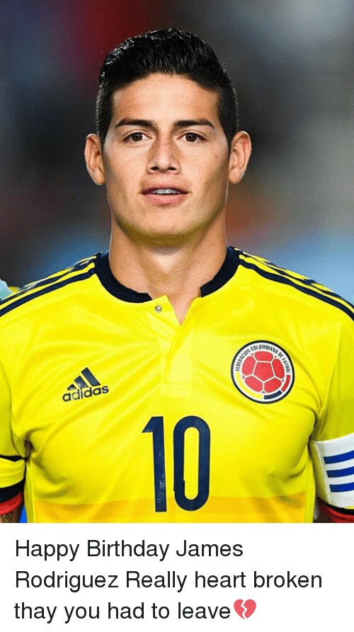 James Rodriguez: adidaS  10 Happy Birthday James Rodriguez Really heart broken thay you had to leave💔