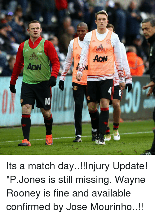 "Wayned: adidas  adidas  AON Its a match day..!!Injury Update! ""P.Jones is still missing. Wayne Rooney is fine and available confirmed by Jose Mourinho..!!"