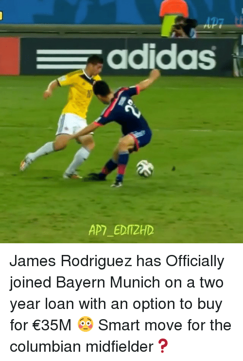 James Rodriguez: adidas  AP)_EDIT2HD James Rodriguez has Officially joined Bayern Munich on a two year loan with an option to buy for €35M 😳 Smart move for the columbian midfielder❓