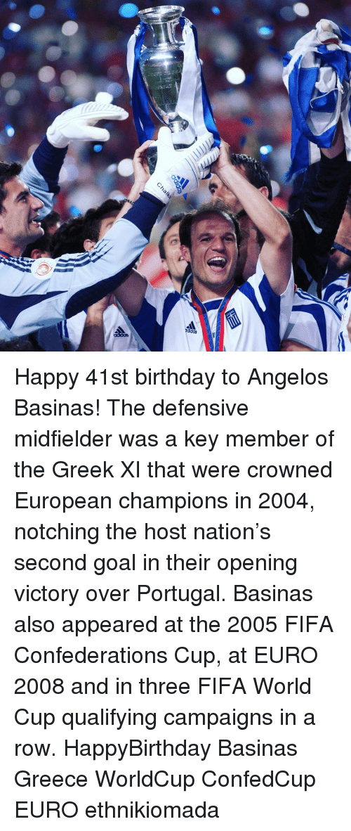 World Cup Qualifiers: adidas  Cha Happy 41st birthday to Angelos Basinas! The defensive midfielder was a key member of the Greek XI that were crowned European champions in 2004, notching the host nation's second goal in their opening victory over Portugal. Basinas also appeared at the 2005 FIFA Confederations Cup, at EURO 2008 and in three FIFA World Cup qualifying campaigns in a row. HappyBirthday Basinas Greece WorldCup ConfedCup EURO ethnikiomada