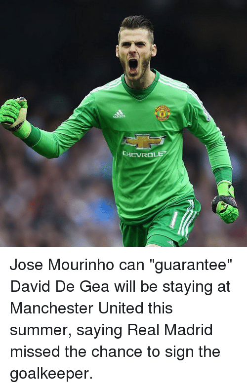 """Geas: adidas  CHEVRO  EVROLE Jose Mourinho can """"guarantee"""" David De Gea will be staying at Manchester United this summer, saying Real Madrid missed the chance to sign the goalkeeper."""